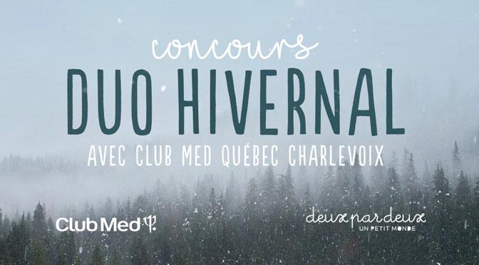 Concours Duo hivernal Séjour Club Med Québec Charlevoix & Garde-robe Deux par Deux